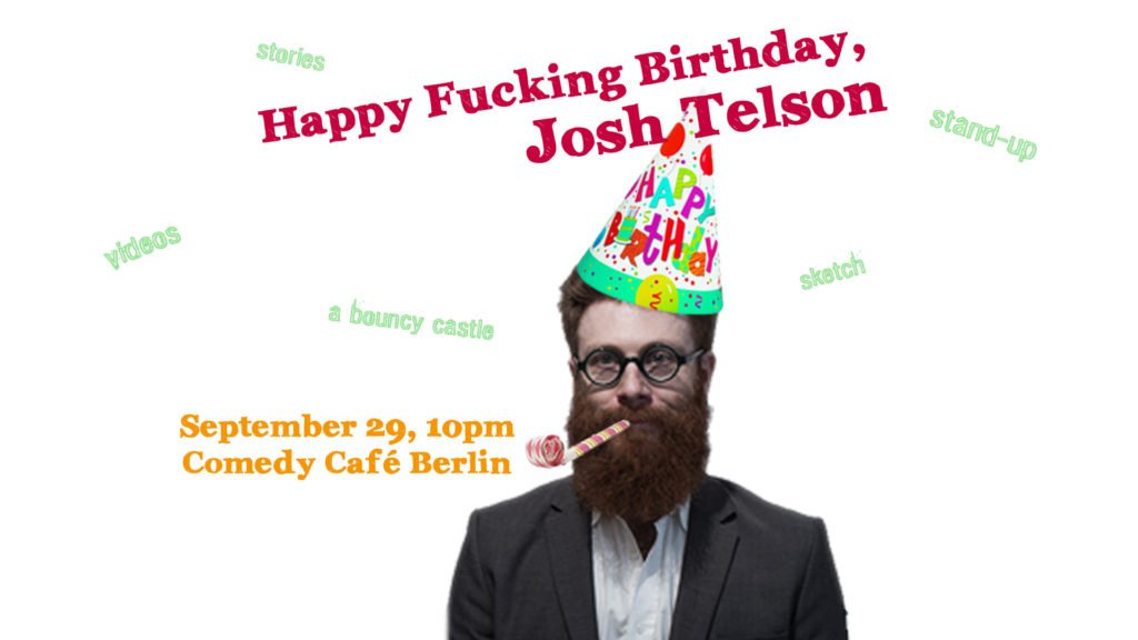 Happy F'ing Birthday, Josh Telson